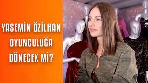 Yasemin Özilhan: Oyunculuğu özledim! - YouTube
