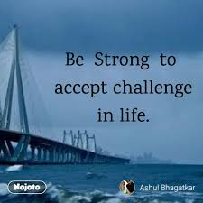 Be Strong To Accept Challenge In Life Lifequ Nojoto