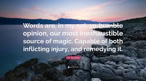 """Jk Rowling Quotes Delectable JK Rowling Quote """"Words Are In My Notsohumble Opinion Our"""