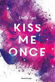 Kiss Me Once Von Stella Tack Bei Lovelybooks Jugendbuch