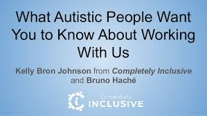 Working With Autistic People What Autistic People Want You To Know About Working With Us