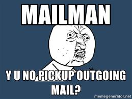 Mailman Y U NO pickup outgoing mail? - Y U No | Meme Generator via Relatably.com