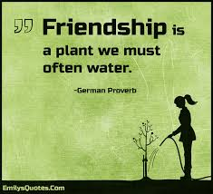 Inspirational Quotes About Friendships Friendship is a plant we must often water Popular inspirational 70