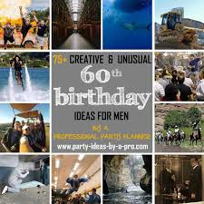 so check out some of the more creative and unusual group activties and experiences below that lend themselves to 60th birthday celebration s for men