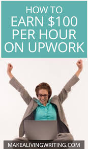 think you can t earn per hour on upwork this writer does how to earn 100 per hour on upwork