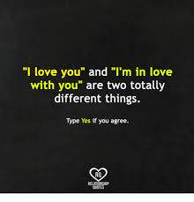 I M In Love With You Quotes Magnificent I Love You And I'm In Love With You Are Two Totally Different Things