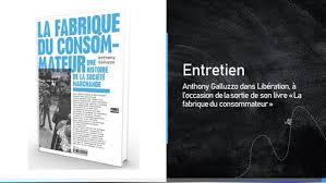 Entretien d'Anthony Galluzzo dans Libération, à l'occasion de la sortie de  son livre « La fabrique du consommateur »   coactis.org