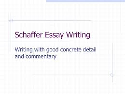 schaffer essay writing writing good concrete detail and 1 schaffer essay writing writing good concrete detail and commentary