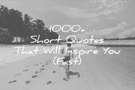Short Quote Impressive 48 Short Quotes That Will Inspire You Fast