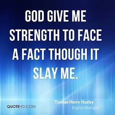 God Give Me Strength Quotes Unique Thomas Henry Huxley Quotes QuoteHD