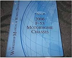 2006 ford f 53 f53 motorhome chassis service repair shop manual w 2006 ford f 53 f53 motorhome chassis service repair shop manual w wiring diagram ford amazon com books