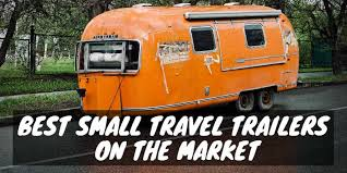 13 of the best small travel trailers on