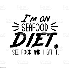 Im Seafood Diet I See Food And I Eat ...
