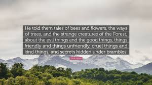 """Forest Quotes Custom J R R Tolkien Quote """"He Told Them Tales Of Bees And Flowers The"""