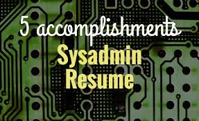 5 Accomplishments To Make Your Sysadmin Resume Stand Out Resume
