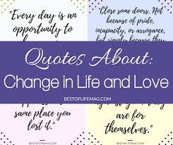 Quotes About Change And Love Fascinating Quotes About Change In Life And Love The Best Of Life Magazine