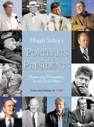 Time: Hugh Sidey's Portraits of the Presidents: Power and ...