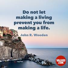 "World Quotes Unique Do Not Let Making A Living Prevent You From Making A Life"" John R"