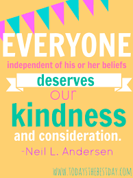 The first is to be kind; Lds General Conference 2014 Quotes Today S The Best Day