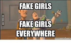 Fake Everywhere Girls me Me Meme Memecrunchcom On