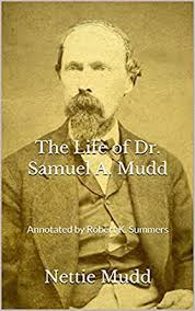 Amazon.com: The Life of Dr. Samuel A. Mudd: Annotated by Robert K. Summers  eBook: Mudd, Nettie, Summers, Robert: Kindle Store