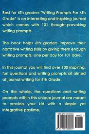 6th Grade Essay Prompts Amazon Com Writing Prompts For 6th Grade 101 Things To