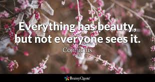 Confucius Beauty Quote Best Of Everything Has Beauty But Not Everyone Sees It Confucius