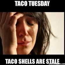 taco tuesday taco shells are stale meme - First World Problems Ii ... via Relatably.com