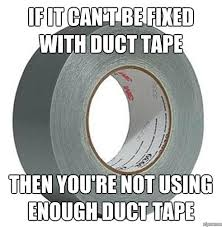 If It Can't Be Fixed Using Duct Tape… | WeKnowMemes via Relatably.com
