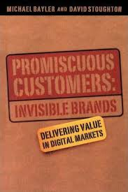 michael bayler david stoughton promiscuous customers invisible brands delivering value in digital markets
