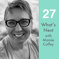 What's Next with Mamie Coffey・Stacy Julian