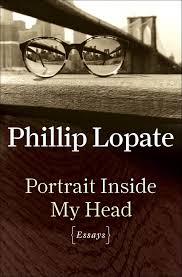 in portrait inside my head phillip lopate s essays dig into the portrait inside my head by phillip lopate
