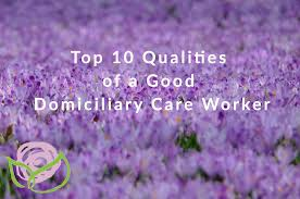 top qualities of a good domiciliary care worker two counties one of the most common questions that we get asked by potential job applicants is what qualities make a good domiciliary care worker