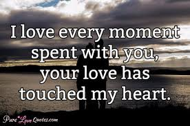 Love Quotes Com Unique I Lose Every Moment Spent With Youyour Love Has Touched My Heart
