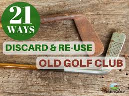 how to discard the old golf clubs