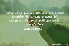Quotes On Feeling Sorry For Yourself Best Of Feeling Sorry For Yourself And You Sorry Quote