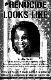 Genocide looks like... — Yvette Smith, cancer survivor, was shot to death...