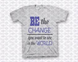 Be The Change You Want To See In The World Motivational Quote Svg