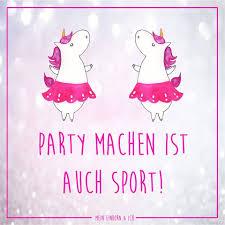 Party Machen Ist Auch Sport Mein Einhorn Und Ich Einhorn
