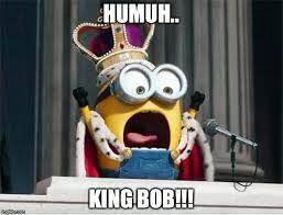 Minions King Bob Meme Generator - Imgflip via Relatably.com