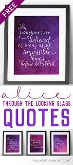 Through The Looking Glass Quotes Classy Alice Through The Looking Glass Printable Quotes Pinterest Alice