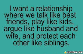 I Want A Relationship Where We Talk Like Best Friends Play Like Impressive I Want A Relationship Like This Quotes