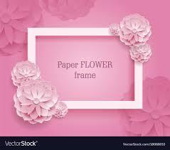 Paper Flower Background Paper Flower Rectangular Rame Pink Background Vector Image On Vectorstock