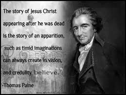 Christian Quotes About Atheism Best of Thomas Paine The Story Of Jesus Christ Is The Story Of An Apparition