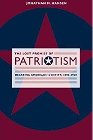 for love of country an essay on patriotism and nationalism  the lost promise of patriotism debating american identity 1890 1920