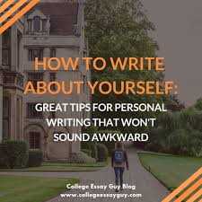 Tips For Writing College Essays How To Write About Yourself Great Tips For Personal Writing