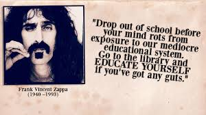 Drop Out Of School Before Your Mind Rots Frank Zappa