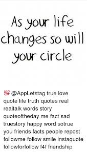 Life Changes Quotes Awesome As Your Life Changes So Will Your Circle ? True Love Quote Life