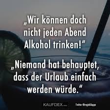 Wir Können Doch Nicht Jeden Abend Alkohol Trinken Kaufdex