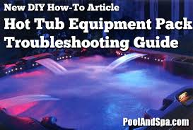 hot tub and spa equipment pack troubleshooting information hot tub and spa equipment pack troubleshooting